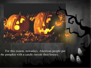 For this reason, nowadays, American people put the pumpkin with a candle out