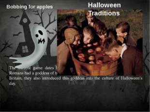 Bobbing for apples 	 	 	 	The current game dates back to when the Romans conq