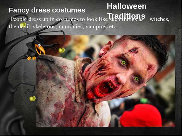 Fancy dress costumes People dress up in costumes to look like such things as...