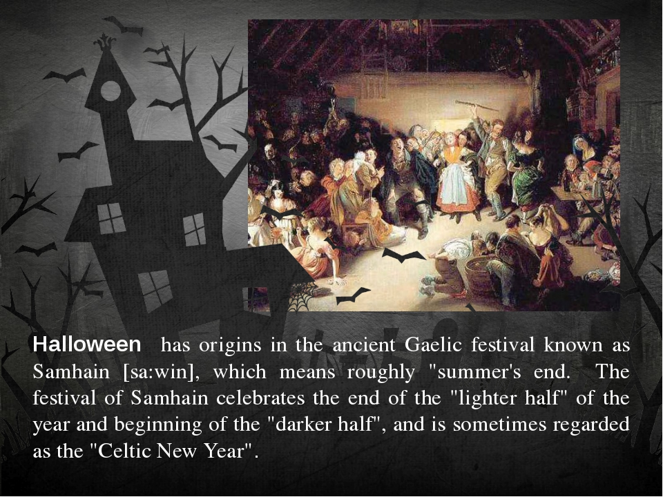 Halloween has origins in the ancient Gaelic festival known as Samhain [sa:win...