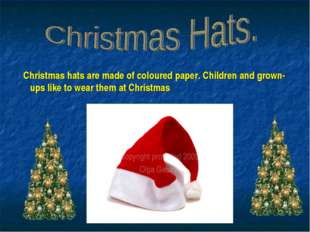 Christmas hats are made of coloured paper. Children and grown- ups like to w