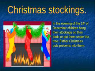 In the evening of the 24th of December children hang their stockings on their