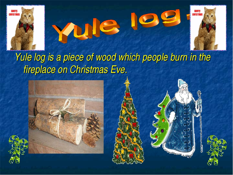 Yule log is a piece of wood which people burn in the fireplace on Christmas E...