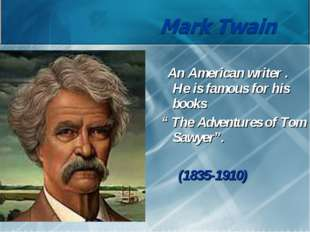 "An American writer . He is famous for his books "" The Adventures of Tom Sawy"
