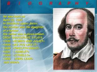 B I O G R A P H Y He was born on April 23, 1564 In Stratford–upon–Avon. His m