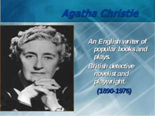 An English writer of popular books and plays. British detective novelist and