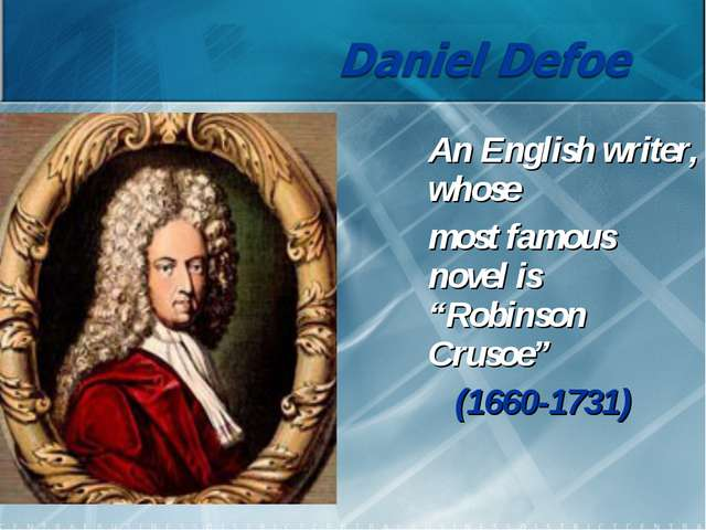 "An English writer, whose most famous novel is ""Robinson Crusoe"" (1660-1731)"