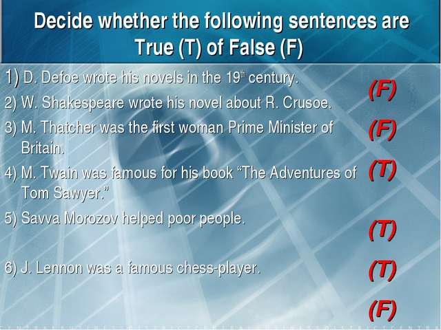 Decide whether the following sentences are True (T) of False (F) 1) D. Defoe...