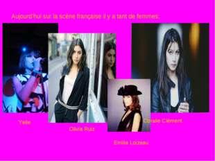 Aujourd'hui sur la scène française il y a tant de femmes: Yelle Olivia Ruiz C