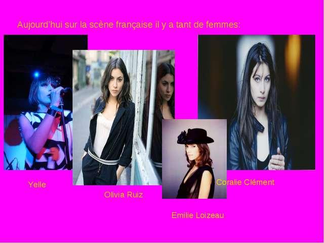 Aujourd'hui sur la scène française il y a tant de femmes: Yelle Olivia Ruiz C...