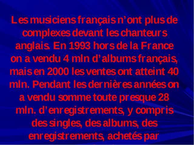 Les musiciens français n'ont plus de complexes devant les chanteurs anglais....