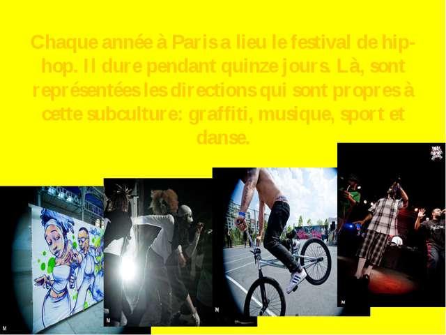 Chaque année à Paris a lieu le festival de hip-hop. Il dure pendant quinze jo...