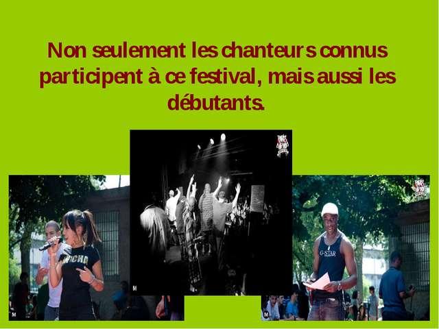 Non seulement les chanteurs connus participent à ce festival, mais aussi les...