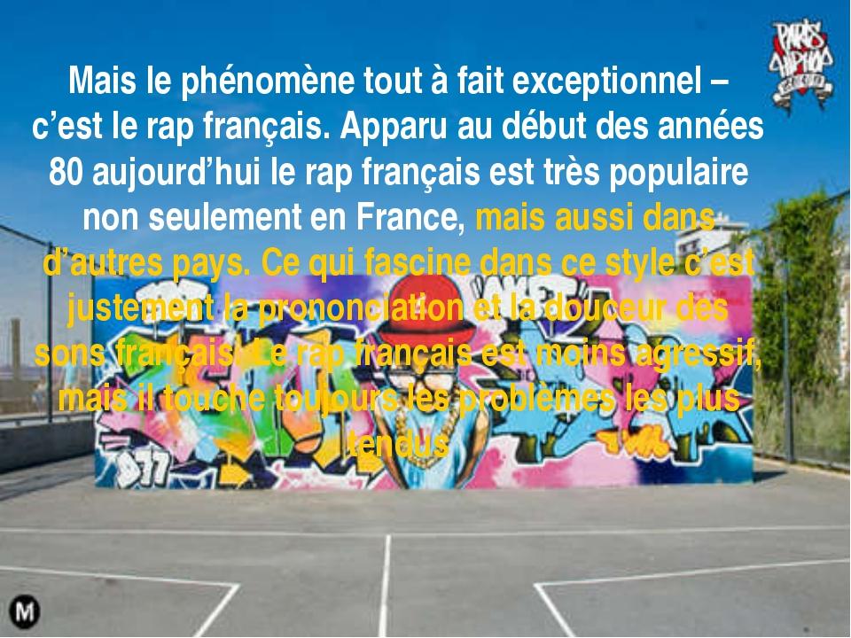 Mais le phénomène tout à fait exceptionnel – c'est le rap français. Apparu au...