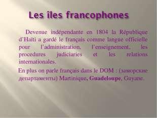 Devenue indépendante en 1804 la République d'Haïti a gardé le français comme