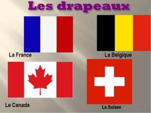 La France La Belgique Le Canada La Suisse
