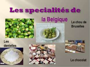 Le chou de Bruxelles Les dentelles Le chocolat la Belgique