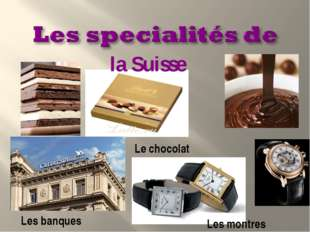 Les banques Les montres Le chocolat la Suisse