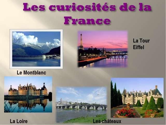Le Montblanc La Tour Eiffel La Loire Les châteaux