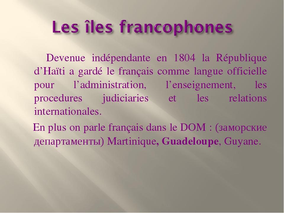 Devenue indépendante en 1804 la République d'Haïti a gardé le français comme...