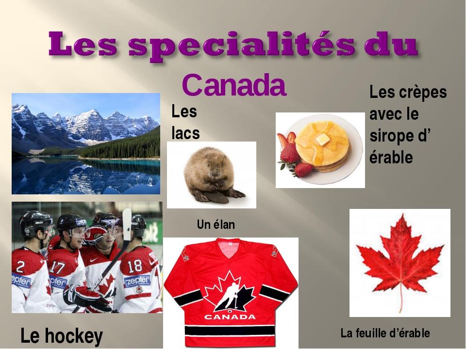 Les lacs Les crèpes avec le sirope d' érable Le hockey Canada La feuille d'ér...