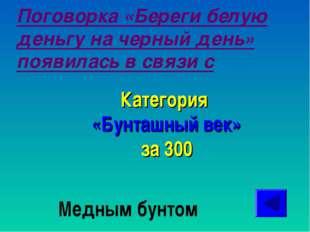 Поговорка «Береги белую деньгу на черный день» появилась в связи с Категория