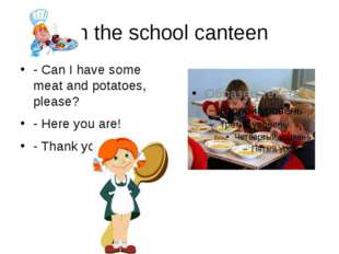 In the school canteen - Can I have some meat and potatoes, please? - Here you