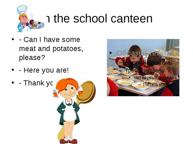 In the school canteen - Can I have some meat and potatoes, please? - Here you...