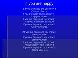 If you are happy 1.If you are happy and you know it Clap your hands. If you
