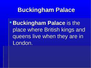 Buckingham Palace Buckingham Palace is the place where British kings and quee