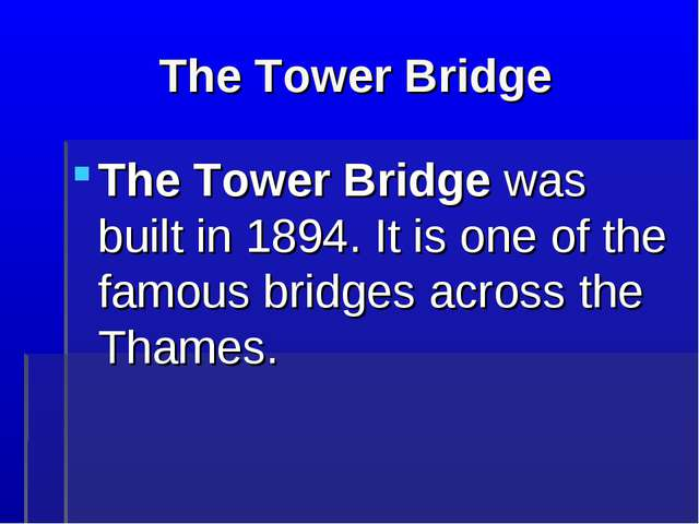 The Tower Bridge The Tower Bridge was built in 1894. It is one of the famous...