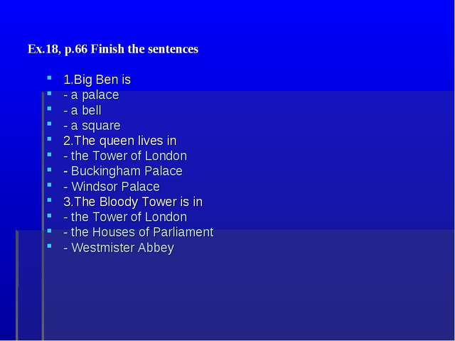 Ex.18, p.66 Finish the sentences 1.Big Ben is - a palace - a bell - a square...