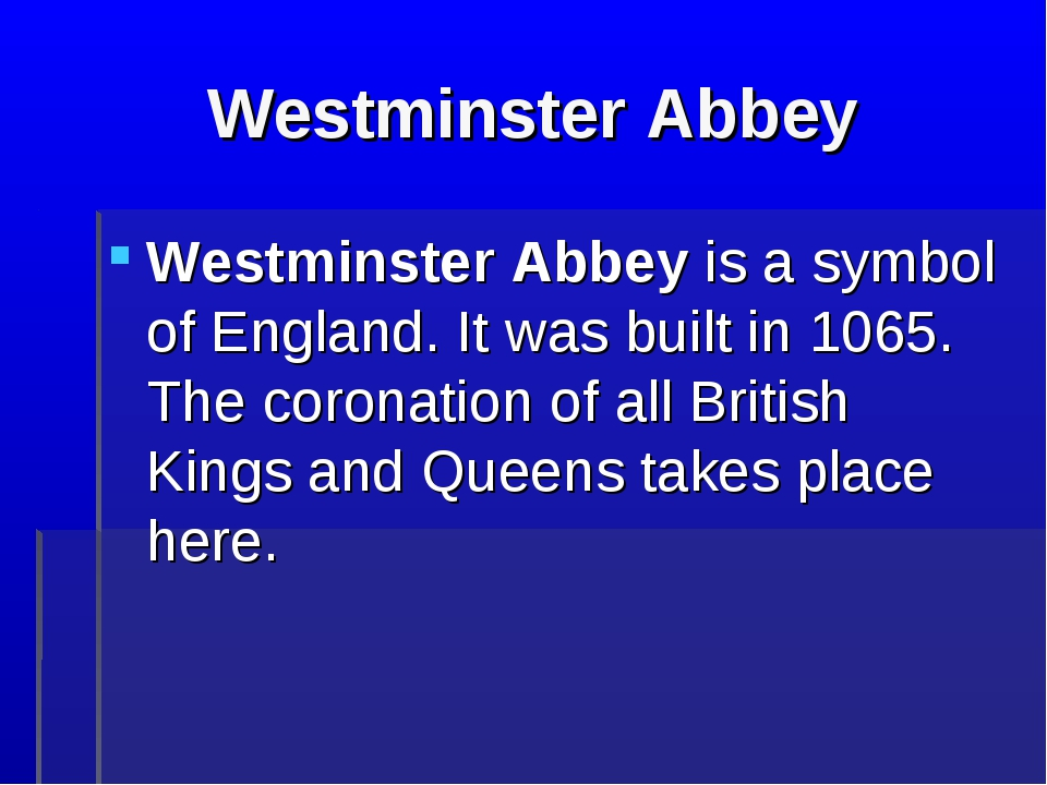 Westminster Abbey Westminster Abbey is a symbol of England. It was built in 1...