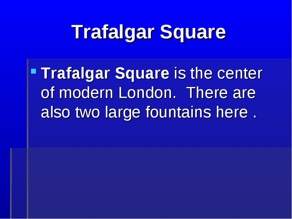 Trafalgar Square Trafalgar Square is the center of modern London. There are a...