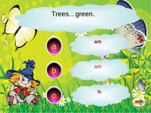 Trees…green. a c b are am is
