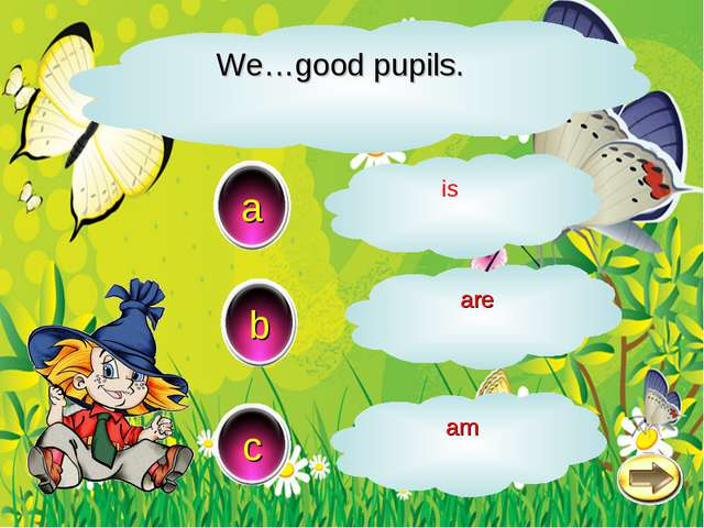 We…good pupils. b c a are is am