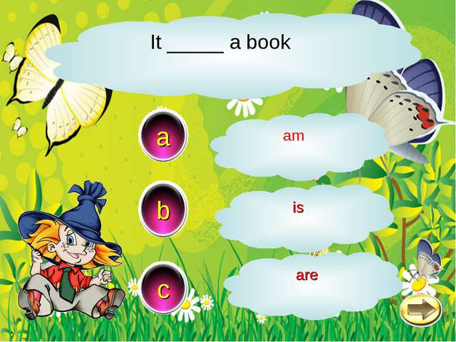 It _____ a book b c a is am аre
