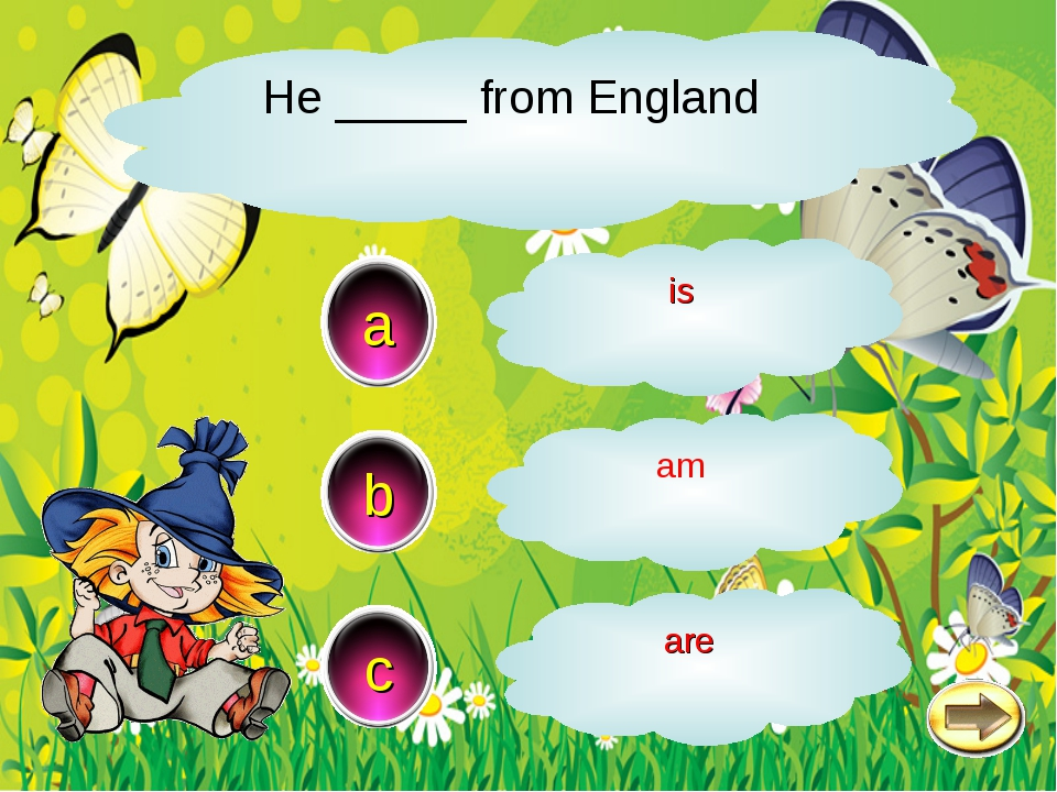 He _____ from England a c b is am are