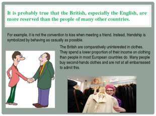 It is probably true that the British, especially the English, are more reserv