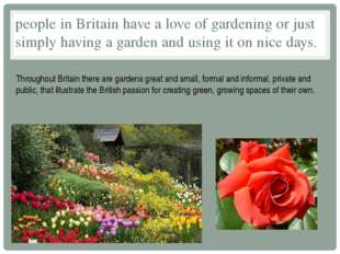 people in Britain have a love of gardening or just simply having a garden and