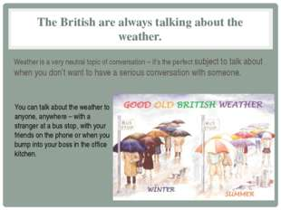 The British are always talking about the weather. Weather is a very neutral t