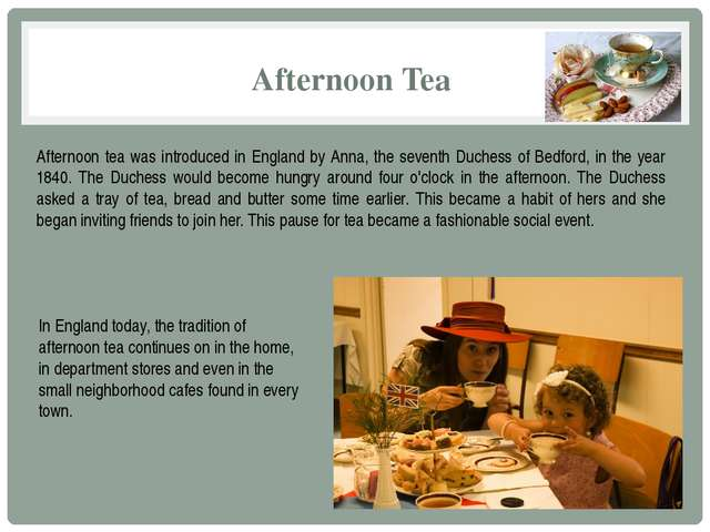 Afternoon Tea Afternoon tea was introduced in England by Anna, the seventh Du...
