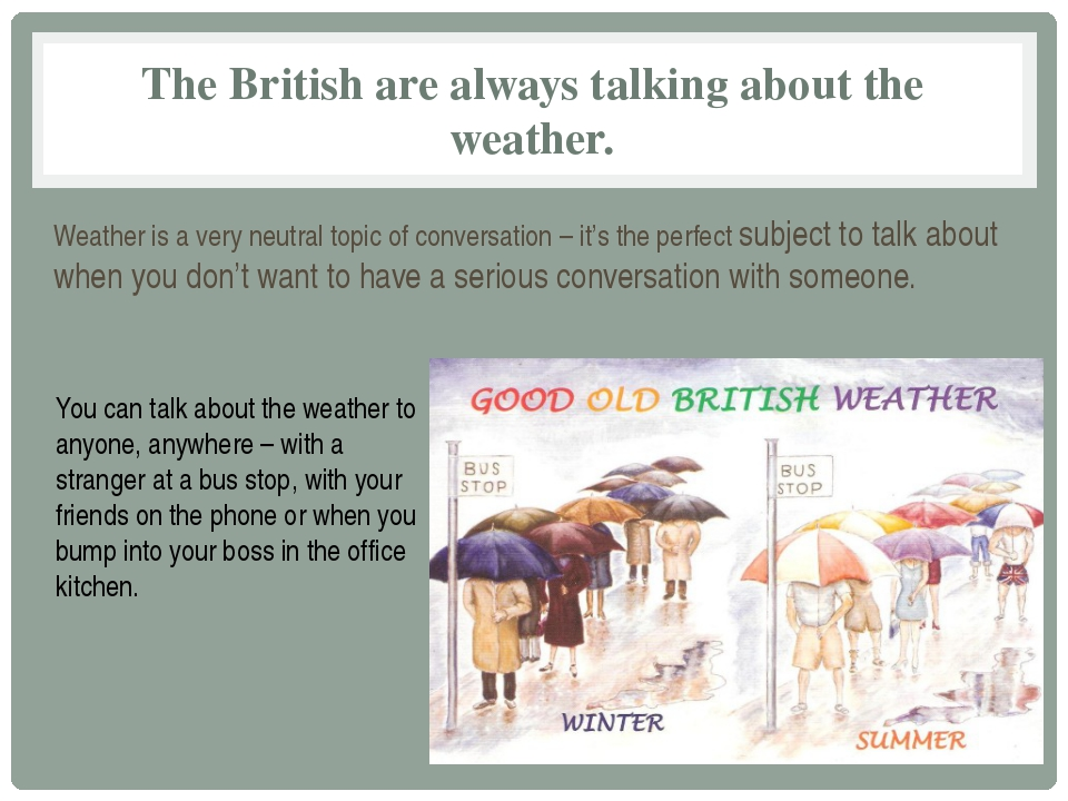 The British are always talking about the weather. Weather is a very neutral t...