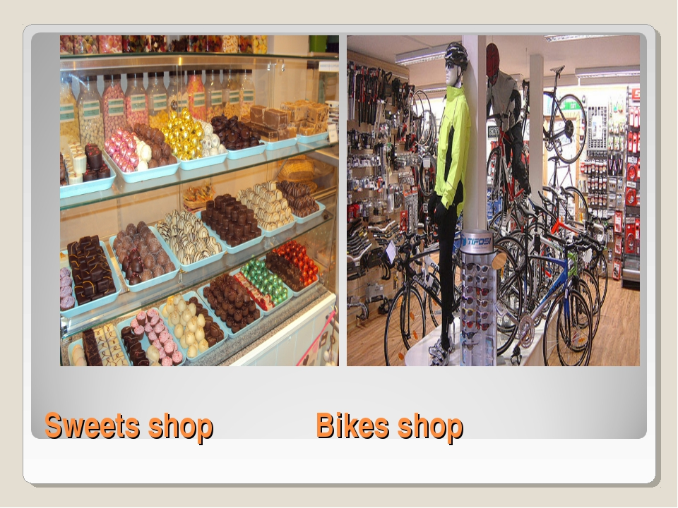 Sweets shopBikes shop