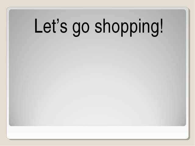 Let's go shopping!