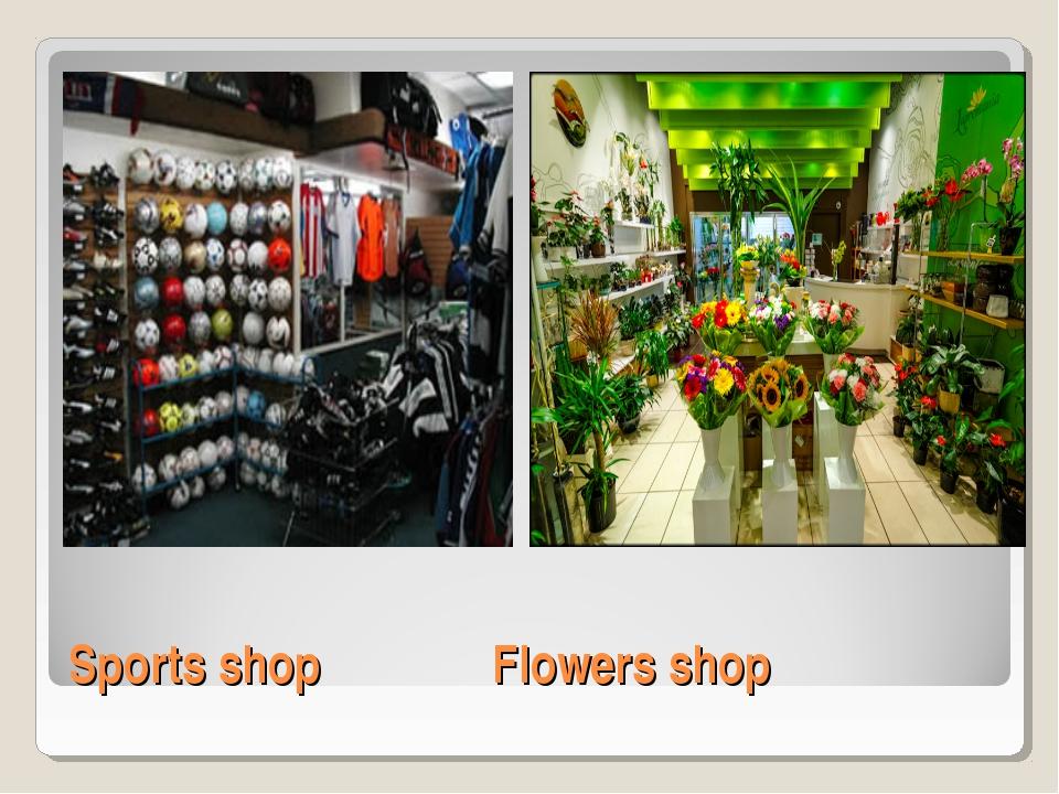 Sports shopFlowers shop