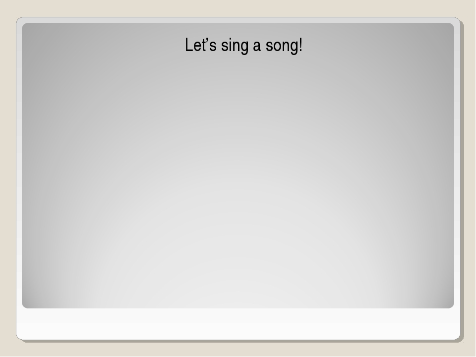 Let's sing a song!