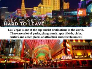 Las Vegas is one of the top tourist destinations in the world. There are a lo