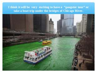 """I think it will be very exciting to have a """"gangster tour"""" or take a boat tri"""