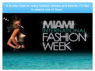 It is also host to many fashion shows and events. I'd like to attend one of t